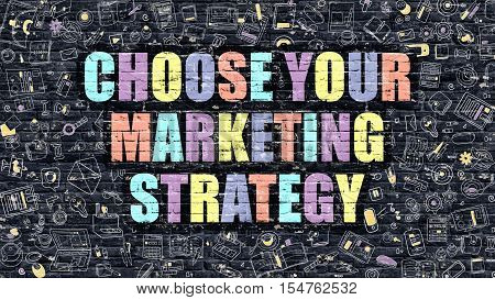 Multicolor Concept - Choose Your Marketing Strategy on Dark Brick Wall with Doodle Icons. Choose Your Marketing Strategy Business Concept. Choose Your Marketing Strategy on Dark Wall.