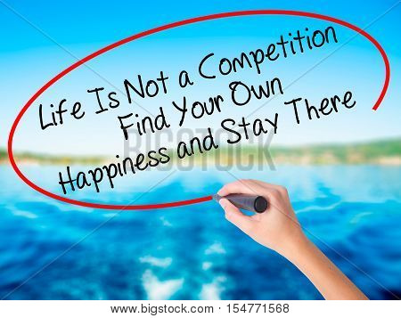 Woman Hand Writing Life Is Not A Competition Find Your Own Happiness And Stay There  With A Marker O