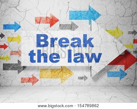 Law concept:  arrow with Break The Law on grunge textured concrete wall background, 3D rendering
