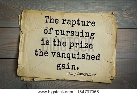 Top 45 quotes by Henry Longfellow - American poet and educator. The rapture of pursuing is the prize the vanquished gain.