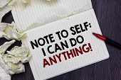 Writing Note Showing Note To Self I Can Do Anything. Business Photo Showcasing Motivation For Doing  poster
