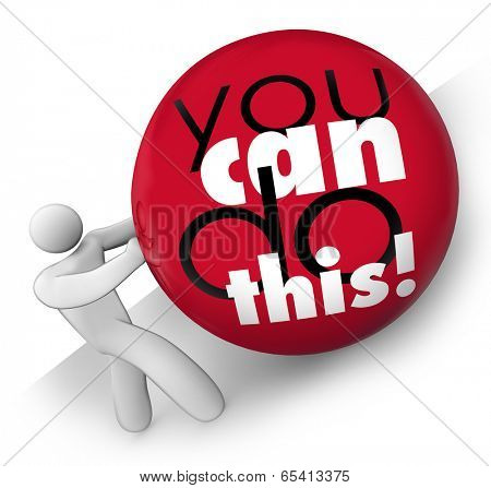 You Can Do This words ball rolled up hill self confidence positive attitude
