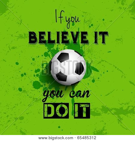 Grunge style football or soccer background with inspirational quote