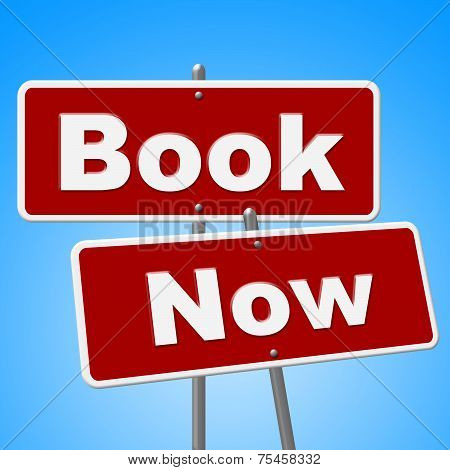 Book Now Signs Represents Reserve Signboard And Placard
