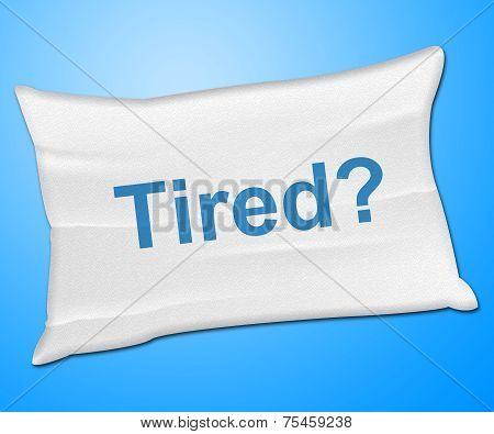 Tired Pillow Represents Bed Insomnia And Bedding