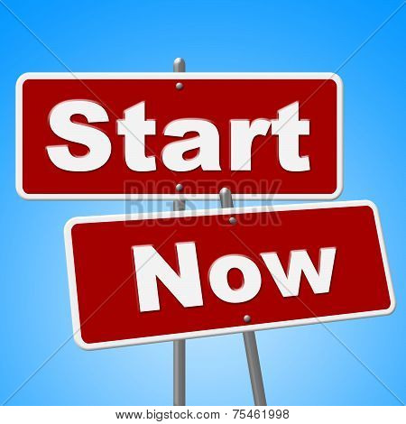 Start Now Signs Indicates At This Time And Begin