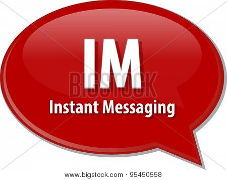 Speech bubble illustration of information technology acronym abbreviation term definition IM Instant Messaging