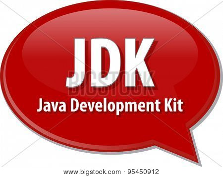 Speech bubble illustration of information technology acronym abbreviation term definition JDK Java Development Kit