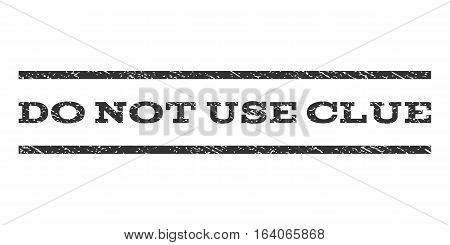 Do Not Use Clue watermark stamp. Text tag between horizontal parallel lines with grunge design style. Rubber seal gray stamp with dust texture. Vector ink imprint on a white background.