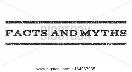 Facts and Myths watermark stamp. Text caption between horizontal parallel lines with grunge design style. Rubber seal gray stamp with unclean texture. Vector ink imprint on a white background.