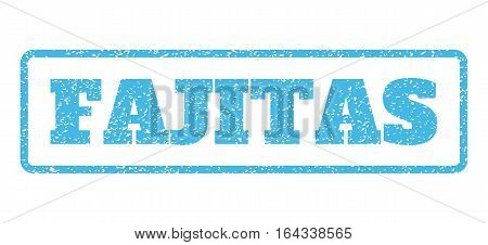 Light Blue rubber seal stamp with Fajitas text. Vector tag inside rounded rectangular banner. Grunge design and scratched texture for watermark labels. Horisontal emblem on a white background.