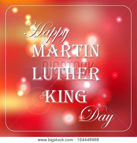 Happy Martin Luther King Day free typography greeting card with red bokeh background. Vector illustration.