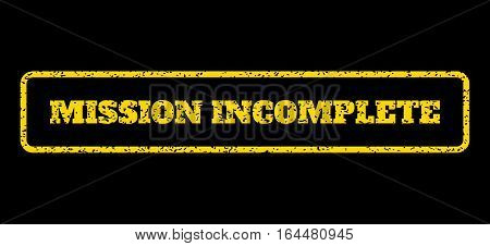 Yellow rubber seal stamp with Mission Incomplete text. Vector message inside rounded rectangular frame. Grunge design and dirty texture for watermark labels. Horisontal sticker on a blue background.