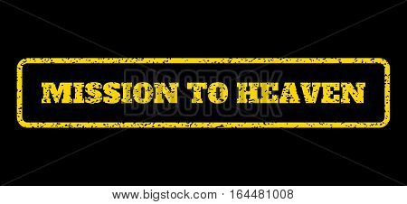Yellow rubber seal stamp with Mission To Heaven text. Vector tag inside rounded rectangular banner. Grunge design and dust texture for watermark labels. Horisontal sticker on a blue background.
