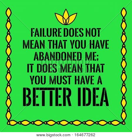 Motivational quote. Failure does not mean that You have abandoned me; It does mean that You must have a better idea. On green background.