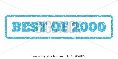 Light Blue rubber seal stamp with Best Of 2000 text. Vector message inside rounded rectangular frame. Grunge design and dirty texture for watermark labels. Horisontal emblem on a white background.