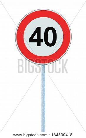 Speed Limit Zone Warning Road Sign, Isolated Prohibitive 40 Km Kilometre, Kilometer Maximum Traffic Limitation Order, Red Circle, Large Detailed Closeup
