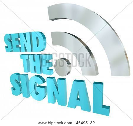 The 3d words Send the Signal and an RSS or broadcast wave symbol to illustrate the transmission of an electronic or digital stream of information or messages