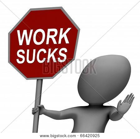 Work Sucks Red Stop Sign Shows Stopping Difficult Working Labour