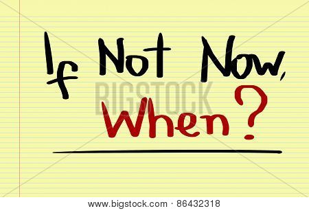 If Not Now When Concept