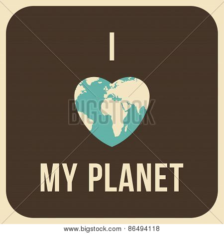 Vintage Earth Day Celebrating Card Or Poster Design. I Love My Planet