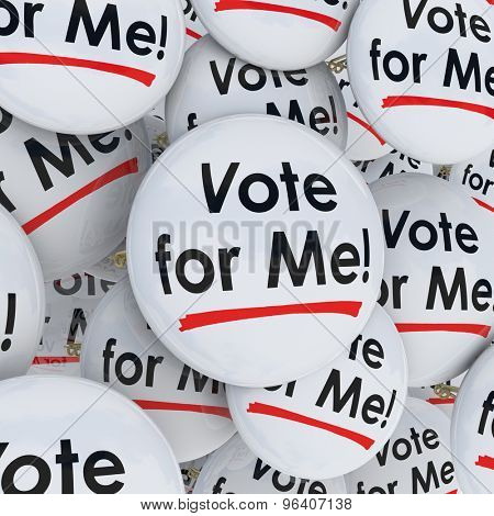 Vote for Me buttons or pins for an election candidate campaigning for voter support to win a public office or position