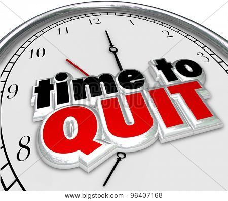 Time to Quit clock for end or stop of career, job or work as a finish of a project or endeavor