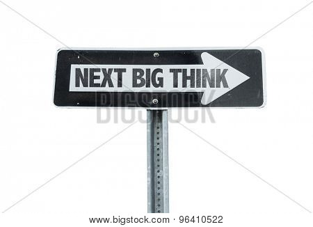 Next Big Think direction sign isolated on white