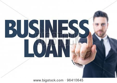 Business man pointing the text: Business Loan