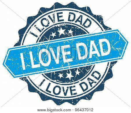 I Love Dad Blue Round Grunge Stamp On White