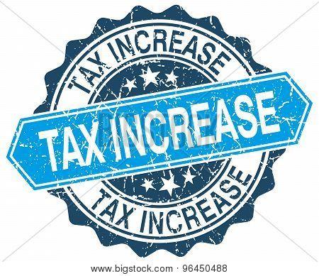 Tax Increase Blue Round Grunge Stamp On White