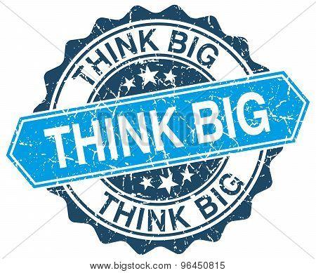 Think Big Blue Round Grunge Stamp On White