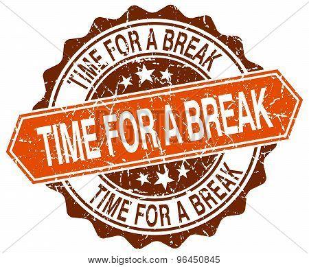 Time For A Break Orange Round Grunge Stamp On White
