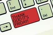 Writing Note Showing Thank God It S Is Friday. Business Photo Showcasing Start Of The End Of The Wee poster