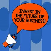 Writing Note Showing Invest In The Future Of Your Business. Business Photo Showcasing Make Investmen poster
