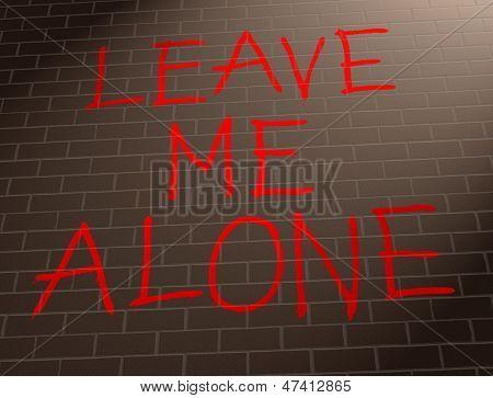 Leave Me Alone Concept.