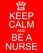 stock photo of rn  - An imitation Keep Calm and Be a Nurse with a crown written on a red sign making a great concept - JPG