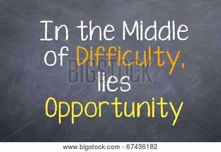 In the Middle of Difficulty Opportunity