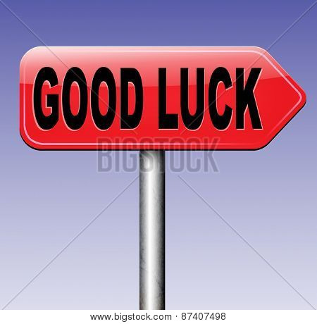 good luck or fortune, best wishes wish you success and a change for the best or lucky day road sign arrow