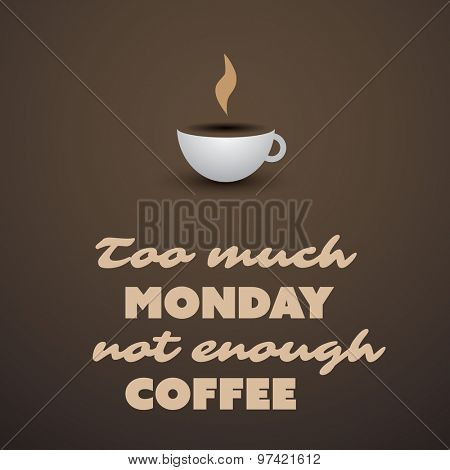 Inspirational Typographic Quote: Too much Monday not enough coffee text with coffee cup