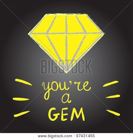 Single diamond gem vector  You're a gem Hand written white chalk letters Inspirational quote