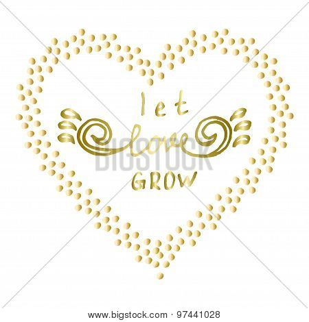 Let love grow Motivational words Gold confetti heart shape frame Hand drawn Inspiration quote