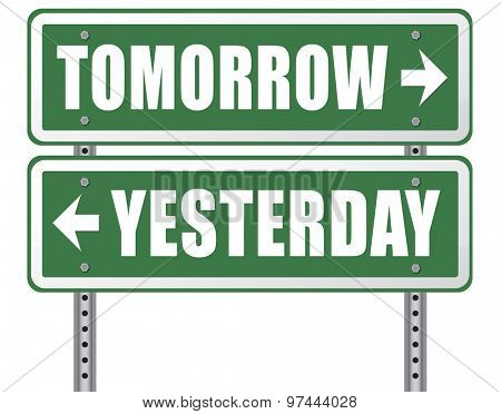 yesterday tomorrow live in the past or in the bright future time and date road sign