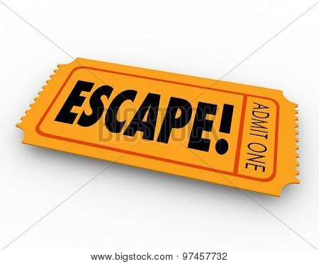 Escape ticket for getaway, leaving, exiting or breaking away from work, prison, jail or an undesirable place