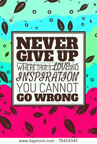 Never Give Up, Where There is Love and Inspiration You Cannot Go Wrong. Motivational Quote. Vector T