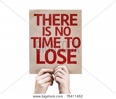 There is No Time To Lose card isolated on white background