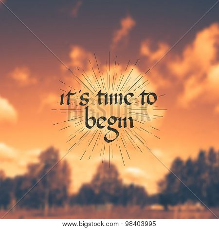 It is time to begin - motivational quote