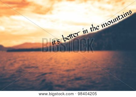 it is better in the mountains- motivational quote