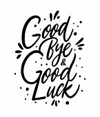 Good Bye And Good Luck. Hand Drawn Vector Lettering. Isolated On White Background. poster