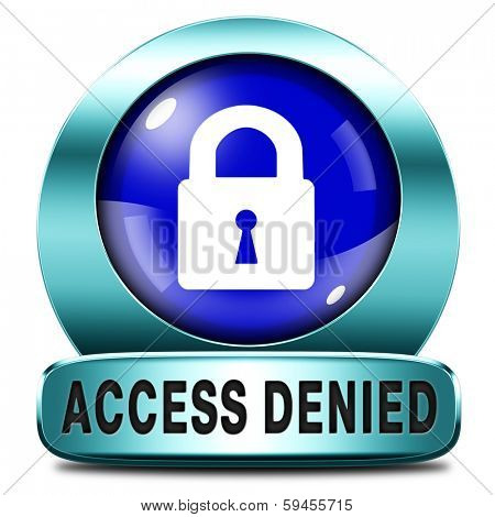 access denied no access in restricted area members only. Password protected and members secured zone. Privacy security sign icon or button.